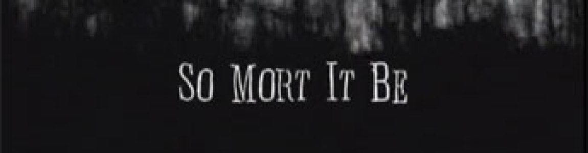 SO MORT IT BE (2004)