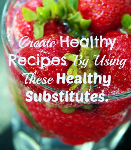 Healthy Substitutes- No Diets Allowed