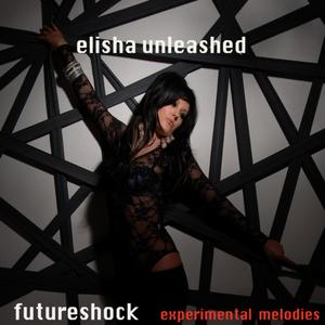 Elisha Unleashed – Futureshock Experimental Melodies CD