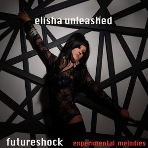 Elisha Unleashed – Futureshock Experimental Melodies CD