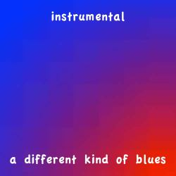 Instrumental | A Different Kind Of Blues