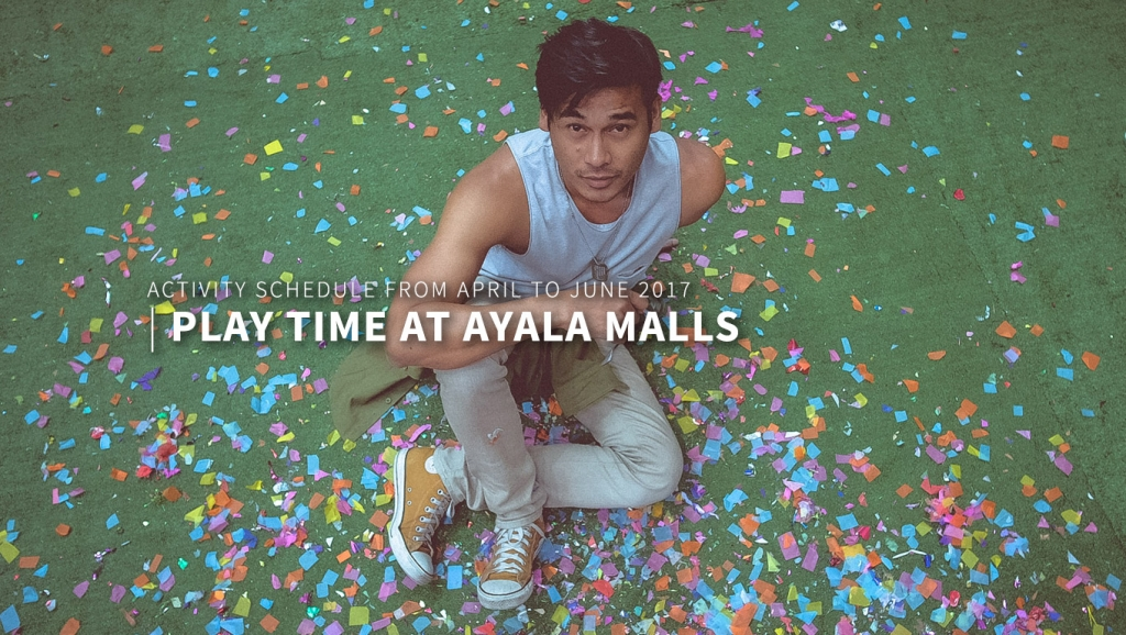 It's Play Time at Ayala Malls this summer + Activity Schedule from April to June