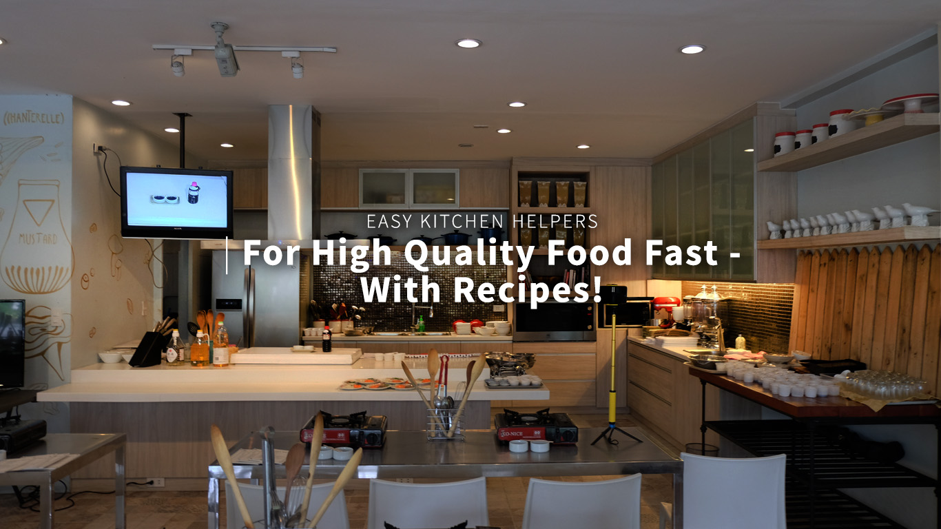 Easy Kitchen 5 Easy Kitchen Helpers For High Quality Food Fast With Recipes