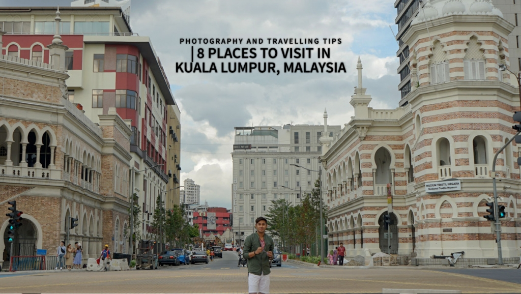 8 Places to visit in Kuala Lumpur, Malaysia + Photography and travelling tips to enjoy your stay