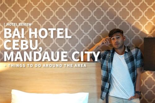Review: Bai Hotel Cebu, Mandaue City + Things to do around the area