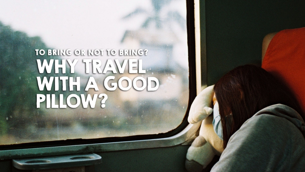 Why Travel with a Good Travel Pillow?