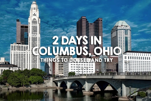 2 Days In Columbus, Ohio: Things to Do, See and Try