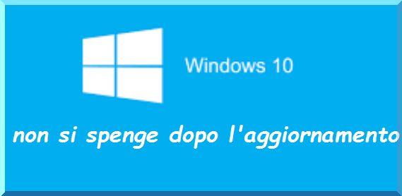 Windows 10 non si spegne completamente