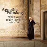 Agnetha Faltskog When You Really Loved Someone