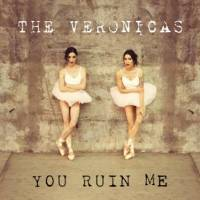 The Veronicas You Ruin Me