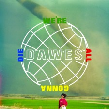 Dawes We're All Gonna Die