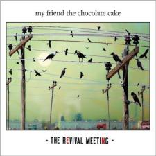 My Friend The Chocolate Cake The Revival Meeting
