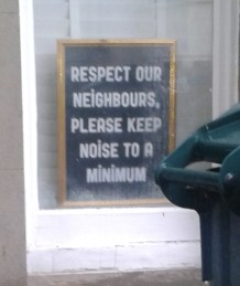 Respect our neighbours, Please keep noise to a minimum