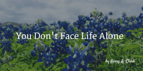 You Don't Face Life Alone