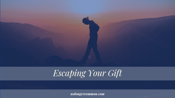 Escaping Your Gift