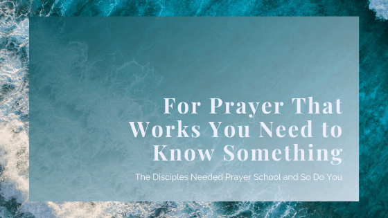 For Prayer That Works You Need to Know Something