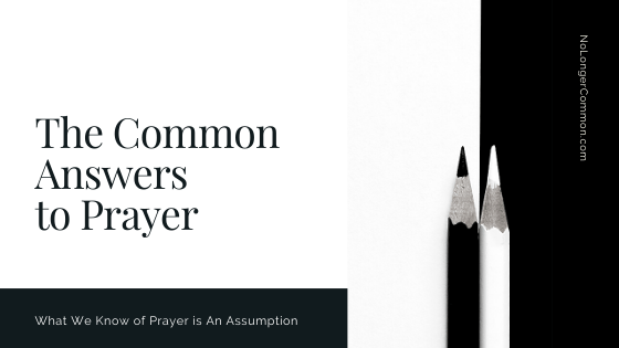 The Common Answers to Prayer