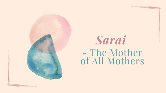 Sarai – The Mother of All Mothers