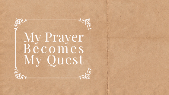 My Prayer Becomes My Quest