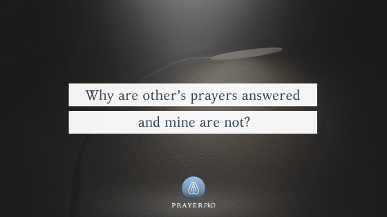 Why are other's prayers answered and mine are not?