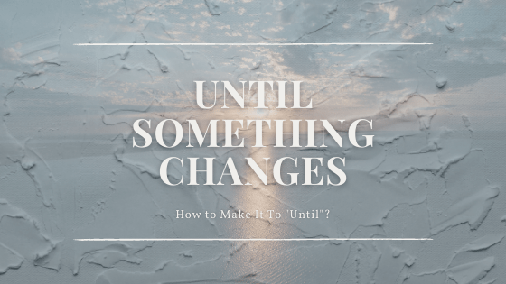 Until Something Changes