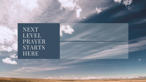 Next Level Prayer Starts Here