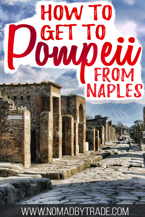 "Photo of the Pompeii ruins with text overlay reading ""How to get to Pompeii from Naples"""