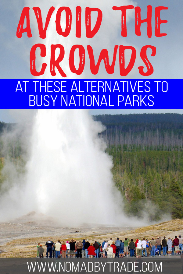 "Crowds at Old Faithful with text overlay reading ""Avoid the crowds at these alternatives to busy National Parks"""