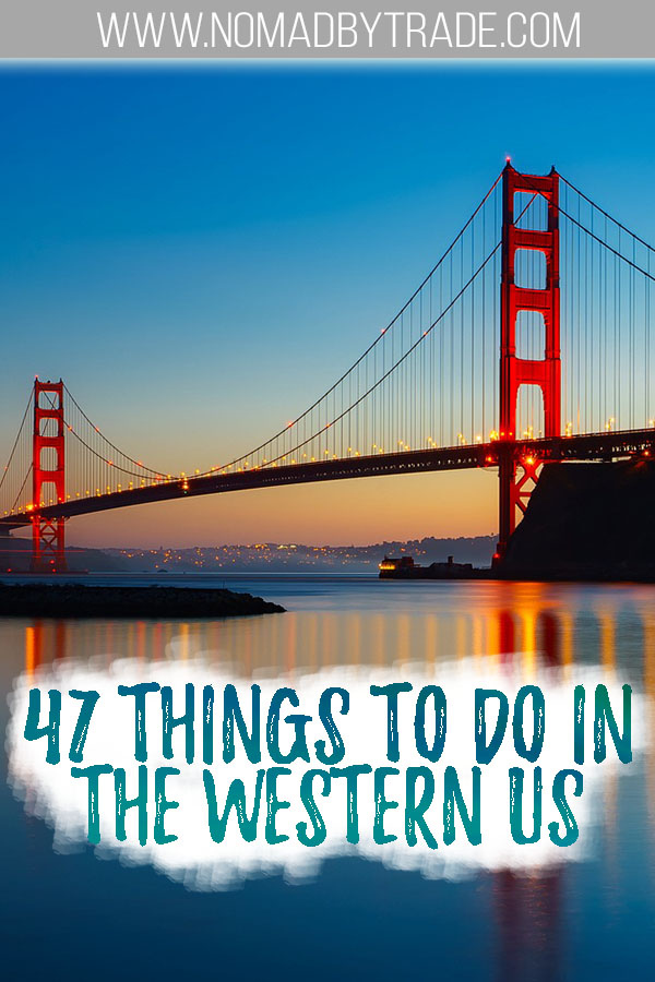 """Golden Gate Bridge at dusk with text overlay reading """"47 things to do in the western US"""""""