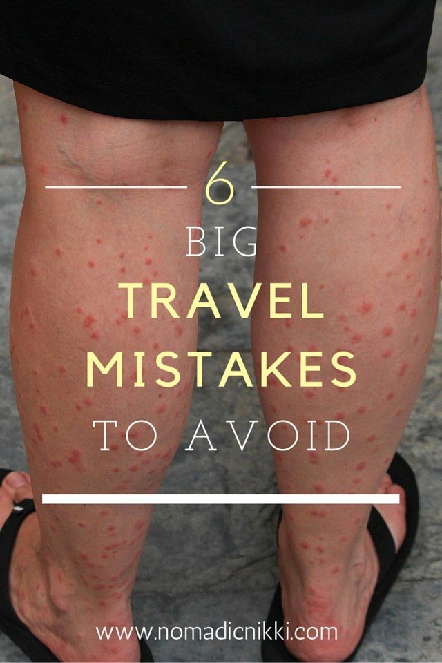 6 Big Travel Mistakes To Avoid
