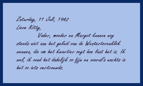 In this quote, in the original Dutch, Anne Frank talks about hearing the bells of the Westertorn.