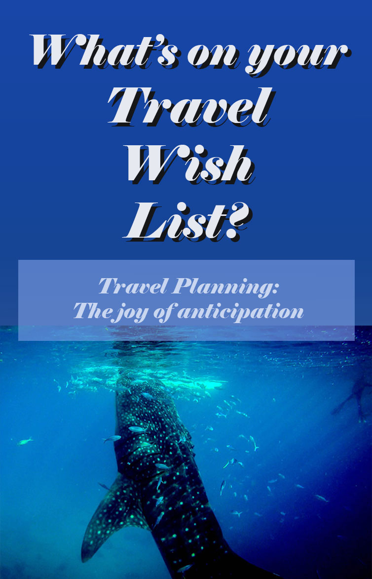 Pin-What's on your travel wish list? Your travel wishes. Travel Planning: The Joy of Anticipation