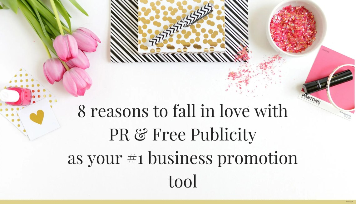 8 reasons to fall in love with Free Publicity as your #1 business promotion tool
