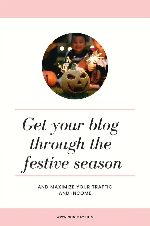Get your blog through the festive season and maximize your traffic and income before Halloween, Thanksgiving, Black Friday and Christmas as a blogger