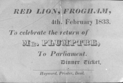 In December of 1832 John Pemberton Plumptre of Fredville was elected to Parliament as one of the two Eastern Kent M.P's., the other being Sir Edward Knatchbull, Bt. A dinner to celebrate his election was held in John Plumptre's honour at The Red Lion on February 4th, 1833.