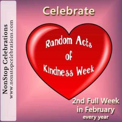 Random Acts of Kindness Week - 2nd full week in February every year