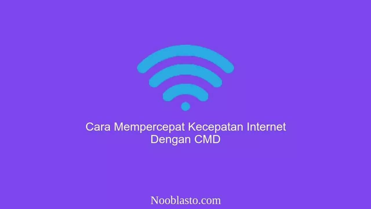 cara mempercepat kecepatan internet dengan cmd