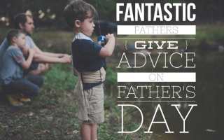 Four Fantastic Fathers Give Advice on Father's Day