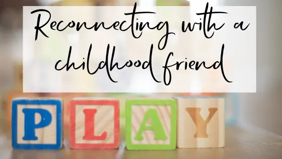 Reconnecting with a childhood friend
