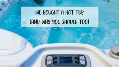 We Bought A Hot Tub… (and Why You Should Too)