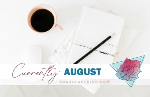 Nora Spaulding: Currently August