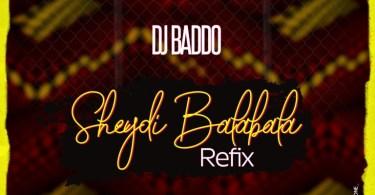 DJ Baddo – Sheydi Balabala (Refix)