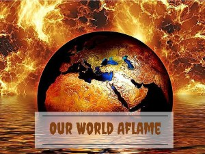 Our World Aflame
