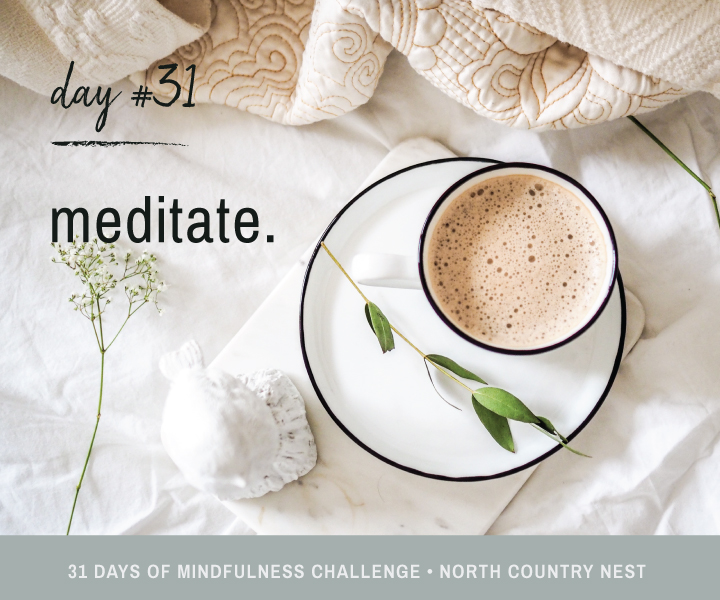 Mindfulness Challenge Day 31: Meditate