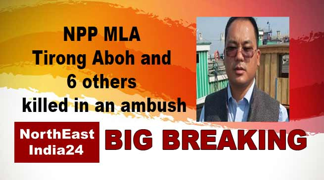 Arunachal: NPP MLA Tirong Aboh among 11 killed in an ambush
