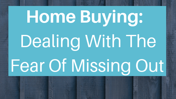 Home Buying: Dealing with the Fear of Missing Out