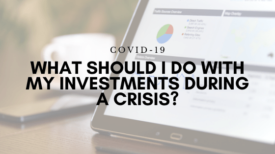 What Should I Do With My Investments During a Crisis?