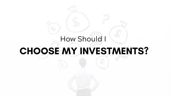 How Should I Choose My Investments?