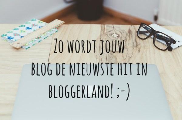 Zo wordt jouw blog de nieuwste hit in bloggerland tips bloggen succesvol
