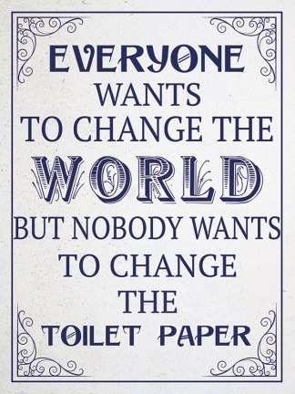 'Noone wants to change the tiolet paper' Metal Wall Sign